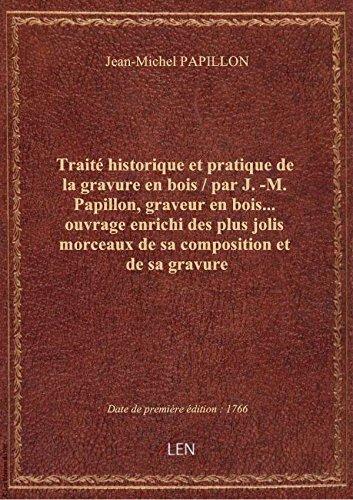 Trait historique et pratique de la gravure en bois / par J.-M. Papillon, graveur en bois... ouvrage