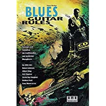 Blues Guitar Rules: Konzepte und Techniken der traditionellen und modernen Bluesgitarre