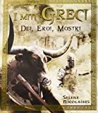 I miti greci. Dei, eroi, mostri. Ediz. illustrata