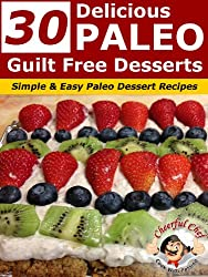 30 Delicious Paleo Guilt Free Desserts  - Simple and Easy Paleo Dessert Recipes (Paleo Recipes Book 2) (English Edition)