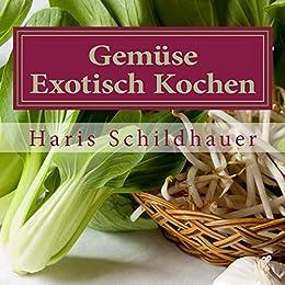 Gemüse Exotisch Kochen: Gemüse Indonesische Kochrezepte von [Schildhauer, Haris]