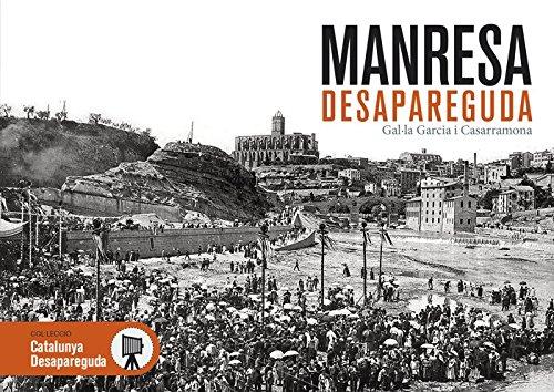 Manresa desapareguda: 1 (Catalunya desapareguda) por Gal·la Garcia