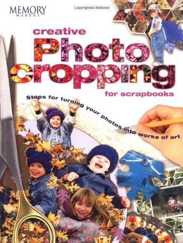 Creative Photo Cropping for Scrapbooks (Memory Makers) by Memory Makers (2001-05-01)