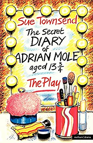 The Secret Diary of Adrian Mole Aged Thirteen and Three Quarters: The Play (Acting Edition)