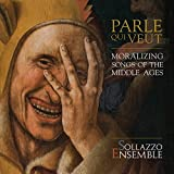Parle Qui Veut/Moralizing Songs of the Middle Ages...