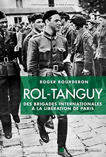 Rol-Tanguy : Des Brigades internationales à la libération de Paris par Roger Bourderon