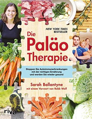Die Paläo-Therapie: Stoppen Sie Autoimmunerkrankungen mit der richtigen Ernährung und werden Sie wieder gesund (Die Besten Paleo Rezepte)