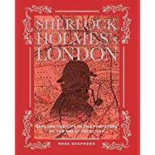 Sherlock Holmes's London: Explore the City in the Footsteps of the Great Detective
