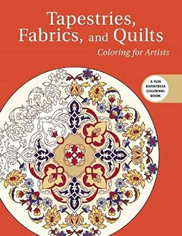 Tapestries, Fabrics, and Quilts: Coloring for Artists (Creative Stress Relieving Adult Coloring Book
