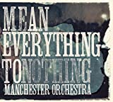 Songtexte von Manchester Orchestra - Mean Everything to Nothing