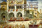 Conoscere Lucca. Storia e personaggi