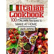 Italian Cookbook: 100 Italian Recipes to Make at Home (English Edition)
