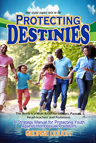 Protecting Destinies: A strategy manual for protecting youth against homosexual predators (English Edition)