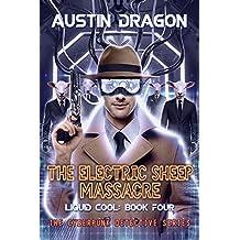The Electric Sheep Massacre: The Cyberpunk Detective Series (Liquid Cool Book 4)