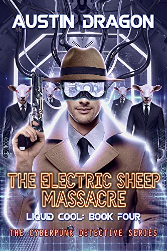 the-electric-sheep-massacre-the-cyberpunk-detective-series-liquid-cool-book-4