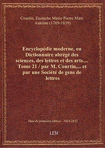 Encyclopédie moderne, ou Dictionnaire abrégé des sciences, des lettres et des arts.... Tome 21 / par