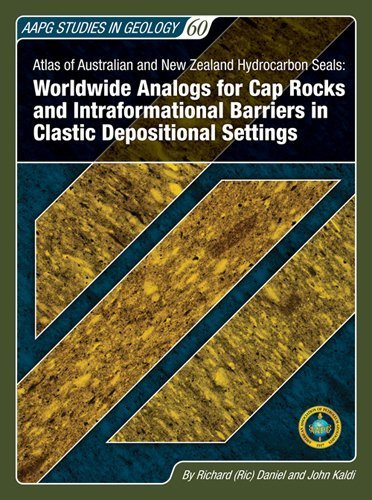 Atlas of Australian and New Zealand Hydrocarbon Seals: Worldwide Analogs for Cap Rocks and Intraformational Barriers in Clastic Depositional Settings (Studies in Geology) (Aapg Studies in Geology) 1st edition by Richard (Ric) Daniel and John Kaldi (2012) Hardcover