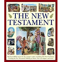 The New Testament: Best-Loved Bible Stories for the Younger Reader, Including the First Christmas, Feeding the Five Thousand, Walking on