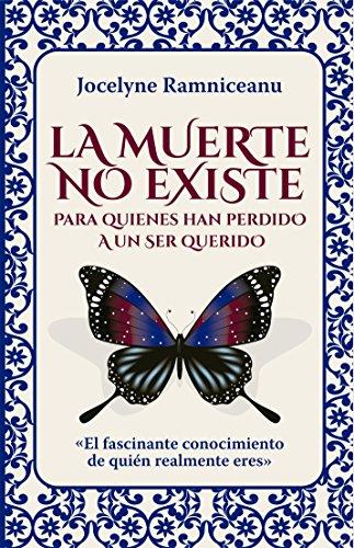 LA MUERTE NO EXISTE: PARA QUIENES HAN PERDIDO A UN SER QUERIDO por Jocelyne Ramniceanu