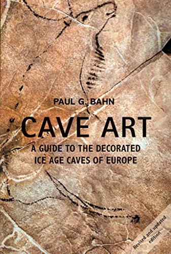 [Cave Art: A Guide to the Decorated Ice Age Caves of Europe] (By: Paul G. Bahn) [published: April, 2012]