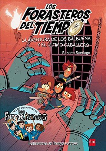 Los Forasteros del tiempo.La aventura de los Balbuena y el último caballero por Roberto Santiago