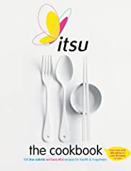 Itsu the Cookbook: 100 Low-Calorie Eat Beautiful Recipes for Health & Happiness. Every Recipe under 300 Calories and under 3
