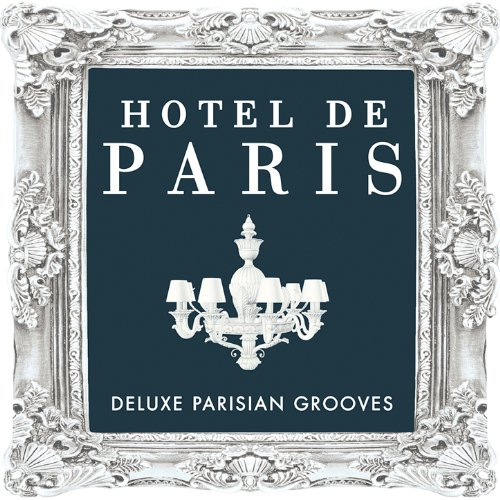 Hotel De Paris - Deluxe Parisian Grooves (Classic Sounds From The World Famous Hotel)