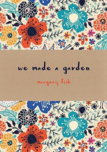 We Made a Garden por Margery Fish