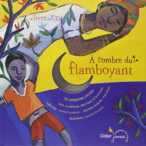 A l'ombre du flamboyant : 30 comptines créoles, Haïti, Guadeloupe, Martinique et la Réunion