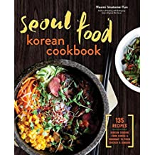 Seoul Food Korean Cookbook: Korean Cooking Form Kimchi and Bibimbap to Fried Chicken and Bingsoo
