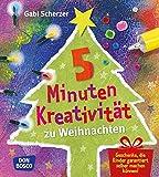 5 Minuten Kreativität zu Weihnachten: Geschenke, die Kinder garantiert selbst machen können (Kinder, Kunst und Kreativität) - Gabi Scherzer