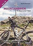 Mountainbiken im Bayerischen Wald (1. Auflage): 27 Touren mit GPS Daten
