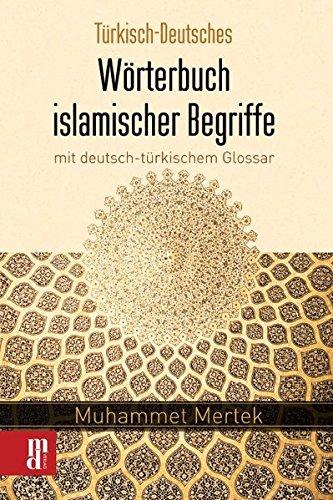 Türkisch-Deutsches Wörterbuch islamischer Begriffe mit deutsch-türkischem Glossar