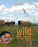 wild things - die outdoorküche 3: entschleunigt genießen im hufschlag der pferde. das reise-gourmet-kochbuch