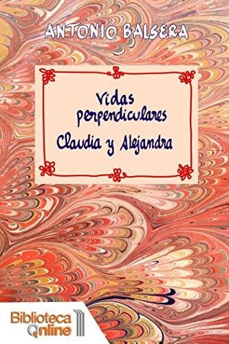 Vidas perpendiculares: Claudia y Alejandra: ¿Tuviste alguna vez quince años? por Antonio Balsera Fernandez