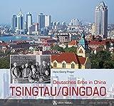 Tsingtau / Qingdao: Deutsches Erbe in China - Hans Georg Prager
