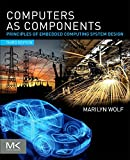Computers as Components: Principles of Embedded Computing System Design (The Morgan Kaufmann Series in Computer Architecture and Design)