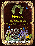 Herbs: The Spice of Life, Magic, Myths and Legends (Organic Gardening's Book 5)