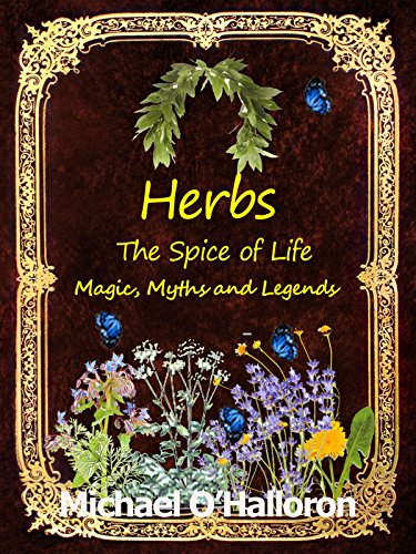 Herbs: The Spice of Life, Magic, Myths and Legends (Organic Gardening's Book 5) (English Edition)