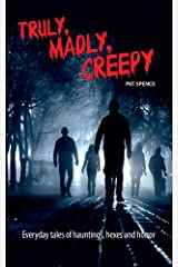 Truly, Madly, Creepy: Everyday tales of hauntings, hexes and horror Kindle Edition