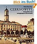 Czernowitz: Die Geschichte einer unte...