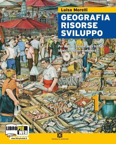 Geografia risorse sviluppo. Per il biennio degli Ist. tecnici settore economico. Con espansione online: 1