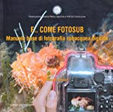 F... come fotosub. Manuale base di fotografia subacquea digitale
