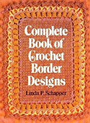 Complete book of crochet border designs by Linda Schapper (1987-08-02)