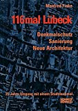 116mal Lübeck: Denkmalschutz, Sanierung, Neue Architektur - 25 Jahre Umgang mit dem Stadtdenkmal - Manfred Finke