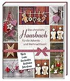 Das christliche Hausbuch für die Advents- und Weihnachtszeit: Spiele, Lieder, Geschichten, Bastelideen, Dekorationen