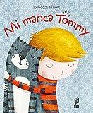 Mi manca Tommy. Ediz. illustrata