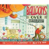 Balloons Over Broadway: The True Story of the Puppeteer of Macy's Parade (Bank Street College of Education Flora Stieglitz St
