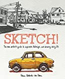 Sketch! The Non Artists Guide to Inspiration, Technique, and Drawing Daily Life