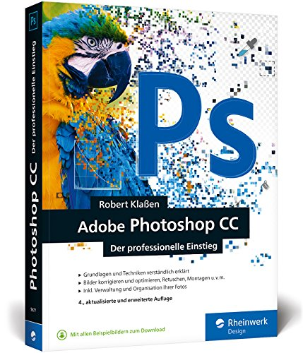 Adobe Photoshop CC: Photoshop-Know-how für Einsteiger im Grafik- und Fotobereich - 4. Auflage